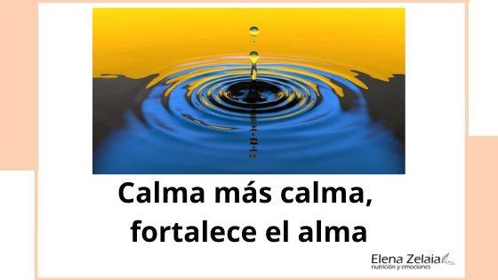 Calma más calma, fortalece el alma